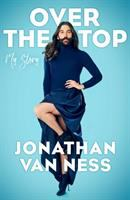 Over the top : my story / Jonathan Van Ness.